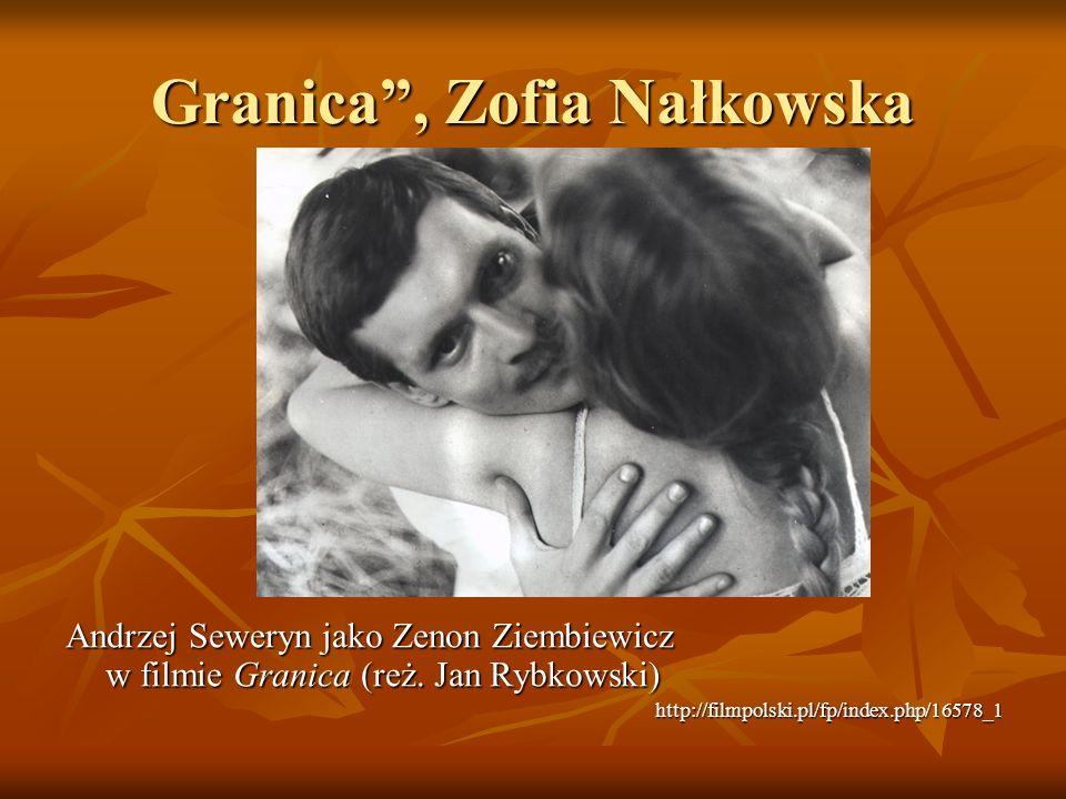 Granica, Zofia Nałkowska Andrzej Seweryn jako Zenon Ziembiewicz w filmie Granica (reż. Jan Rybkowski) http://filmpolski.pl/fp/index.php/16578_1