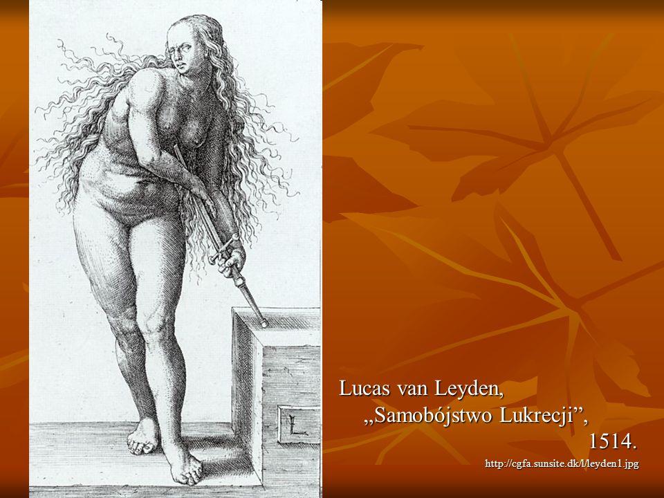 Lucas van Leyden, Samobójstwo Lukrecji, 1514. http://cgfa.sunsite.dk/l/leyden1.jpg