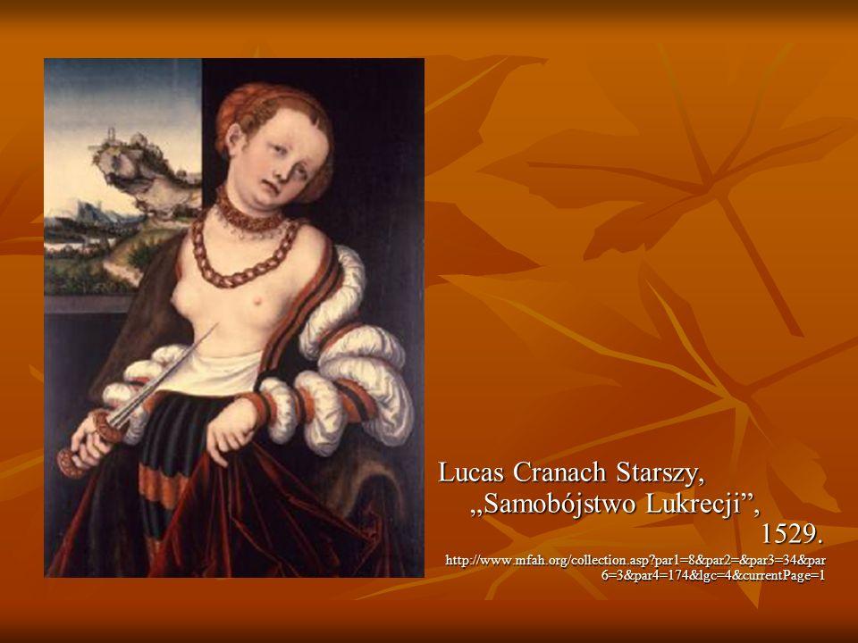 Lucas Cranach Starszy, Samobójstwo Lukrecji, 1529. http://www.mfah.org/collection.asp?par1=8&par2=&par3=34&par 6=3&par4=174&lgc=4&currentPage=1