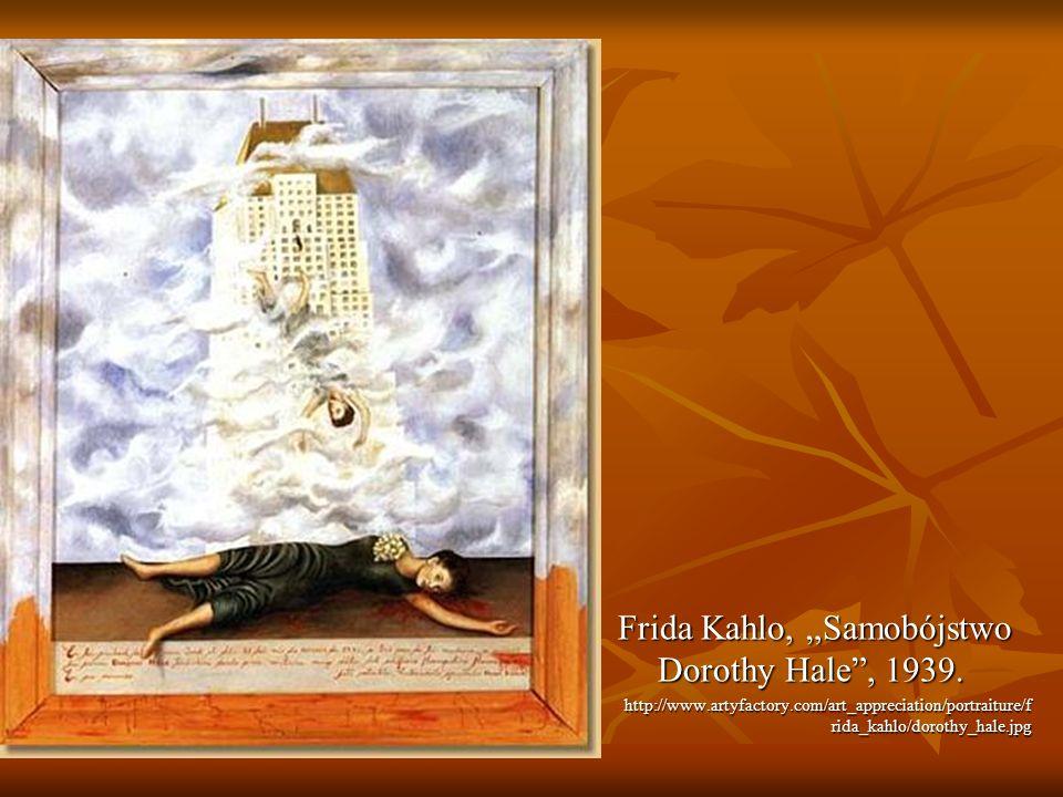 Frida Kahlo, Samobójstwo Dorothy Hale, 1939. http://www.artyfactory.com/art_appreciation/portraiture/f rida_kahlo/dorothy_hale.jpg