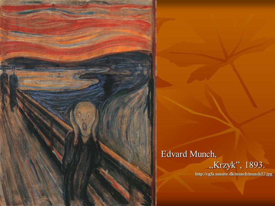 Edvard Munch, Krzyk, 1893. Edvard Munch, Krzyk, 1893.http://cgfa.sunsite.dk/munch/munch12.jpg