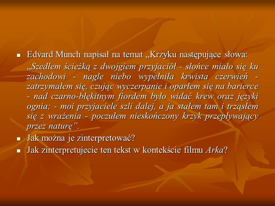 Edvard Munch napisał na temat Krzyku następujące słowa: Edvard Munch napisał na temat Krzyku następujące słowa: Szedłem ścieżką z dwojgiem przyjaciół
