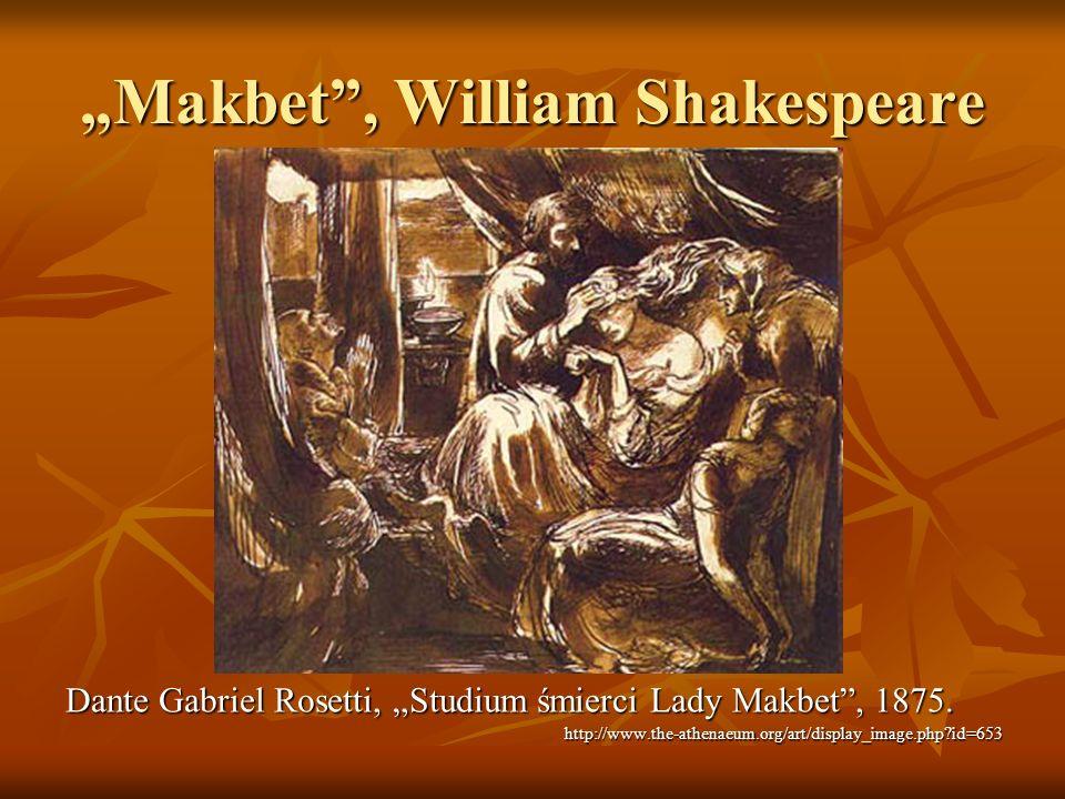 Makbet, William Shakespeare Dante Gabriel Rosetti, Studium śmierci Lady Makbet, 1875. http://www.the-athenaeum.org/art/display_image.php?id=653