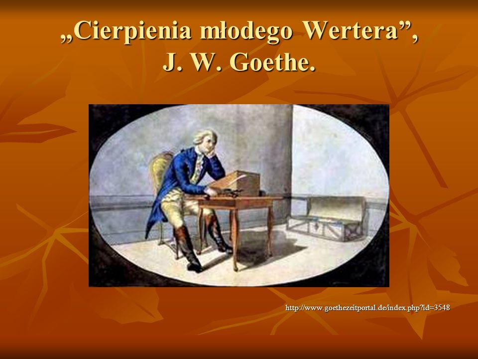 Cierpienia młodego Wertera, J. W. Goethe. http://www.goethezeitportal.de/index.php?id=3548