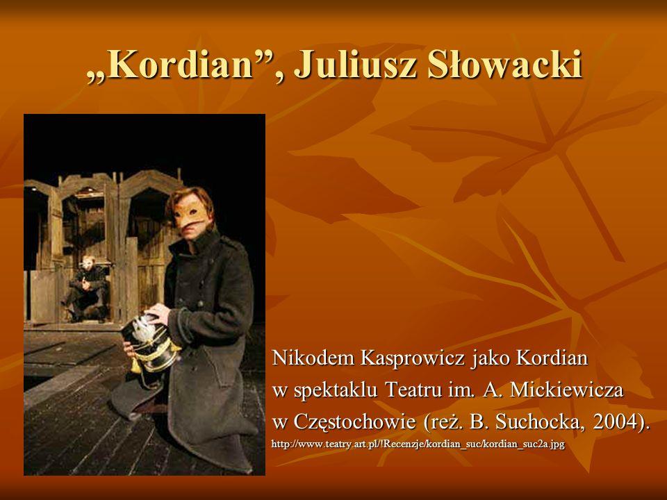 Kordian, Juliusz Słowacki Nikodem Kasprowicz jako Kordian w spektaklu Teatru im. A. Mickiewicza w Częstochowie (reż. B. Suchocka, 2004). http://www.te