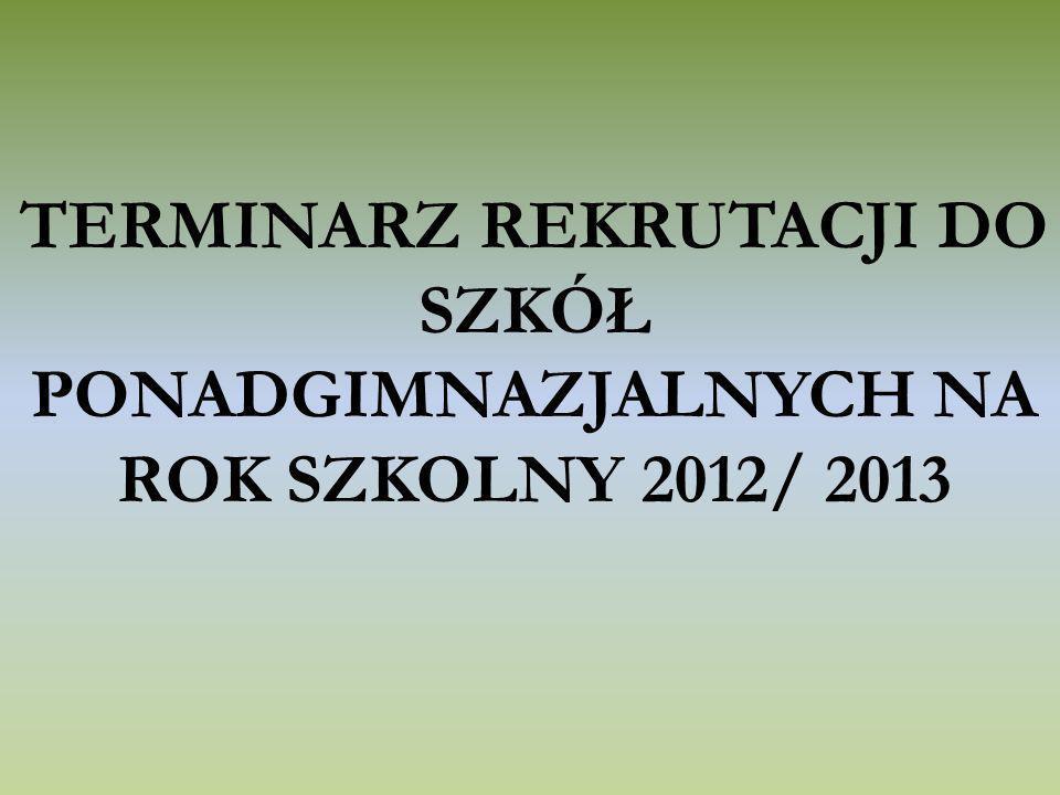 TERMINARZ REKRUTACJI DO SZKÓŁ PONADGIMNAZJALNYCH NA ROK SZKOLNY 2012/ 2013
