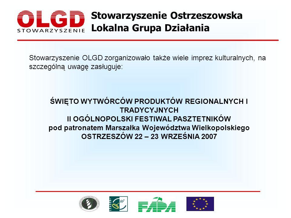 Stowarzyszenie OLGD zorganizowało także wiele imprez kulturalnych, na szczególną uwagę zasługuje: ŚWIĘTO WYTWÓRCÓW PRODUKTÓW REGIONALNYCH I TRADYCYJNYCH II OGÓLNOPOLSKI FESTIWAL PASZTETNIKÓW pod patronatem Marszałka Województwa Wielkopolskiego OSTRZESZÓW 22 – 23 WRZEŚNIA 2007
