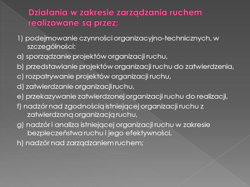 1) podejmowanie czynności organizacyjno-technicznych, w szczególności: a) sporządzanie projektów organizacji ruchu, b) przedstawianie projektów organi