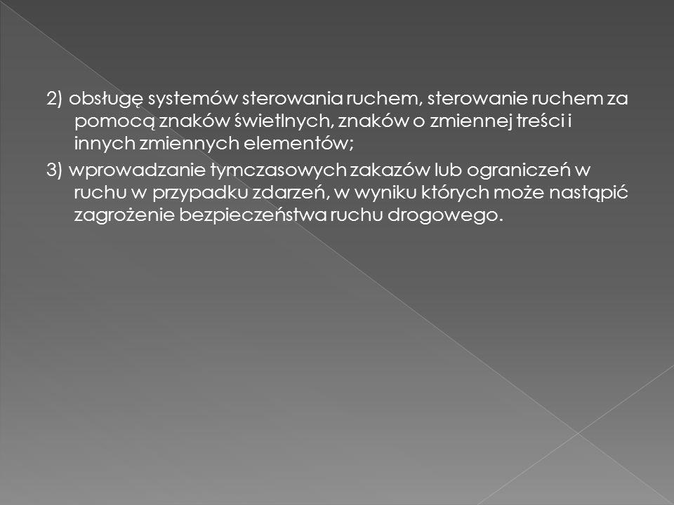 2) obsługę systemów sterowania ruchem, sterowanie ruchem za pomocą znaków świetlnych, znaków o zmiennej treści i innych zmiennych elementów; 3) wprowa
