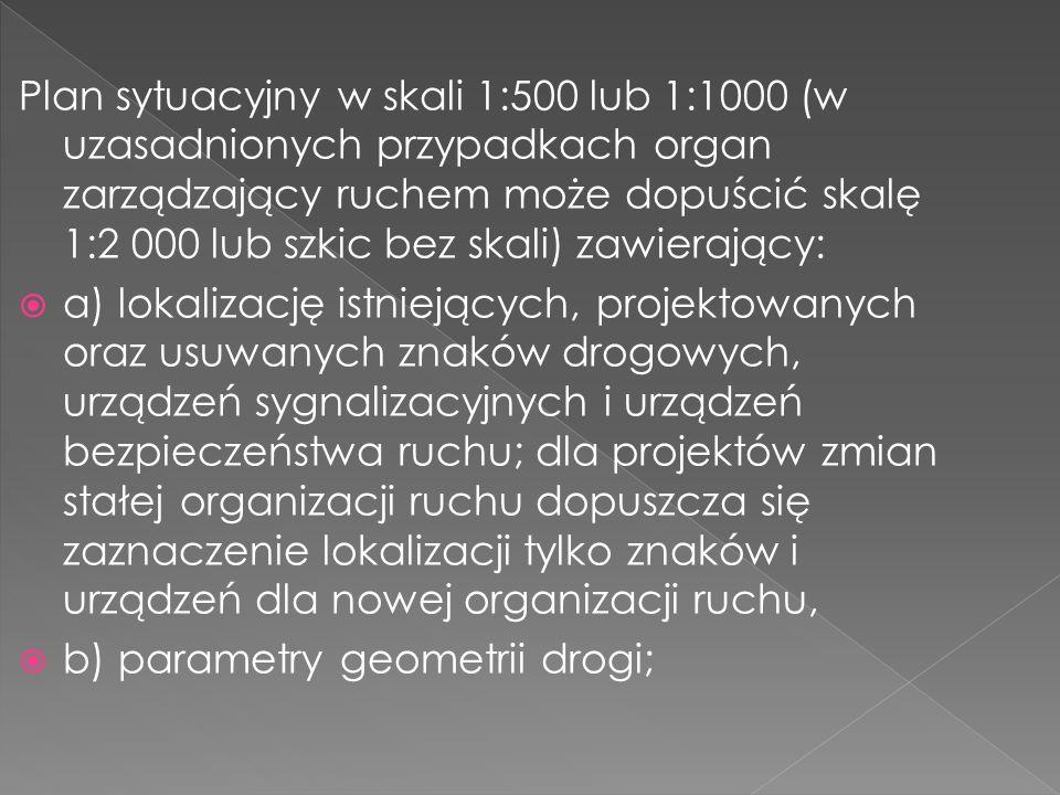 Plan sytuacyjny w skali 1:500 lub 1:1000 (w uzasadnionych przypadkach organ zarządzający ruchem może dopuścić skalę 1:2 000 lub szkic bez skali) zawie