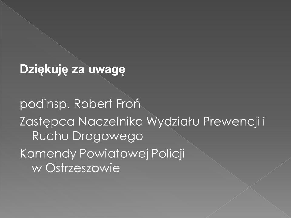 Dziękuję za uwagę podinsp. Robert Froń Zastępca Naczelnika Wydziału Prewencji i Ruchu Drogowego Komendy Powiatowej Policji w Ostrzeszowie