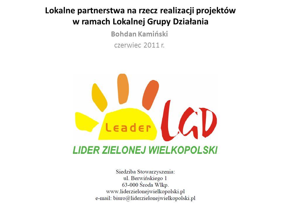 Lokalne partnerstwa na rzecz realizacji projektów w ramach Lokalnej Grupy Działania Bohdan Kamiński czerwiec 2011 r.