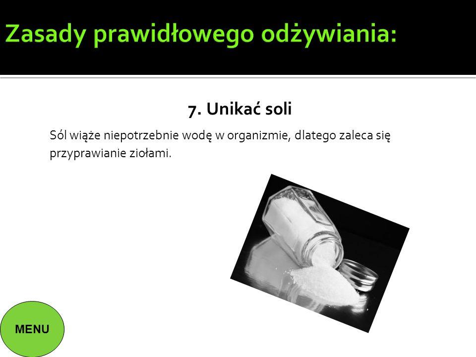 Zasady prawidłowego odżywiania: 7. Unikać soli Sól wiąże niepotrzebnie wodę w organizmie, dlatego zaleca się przyprawianie ziołami. MENU