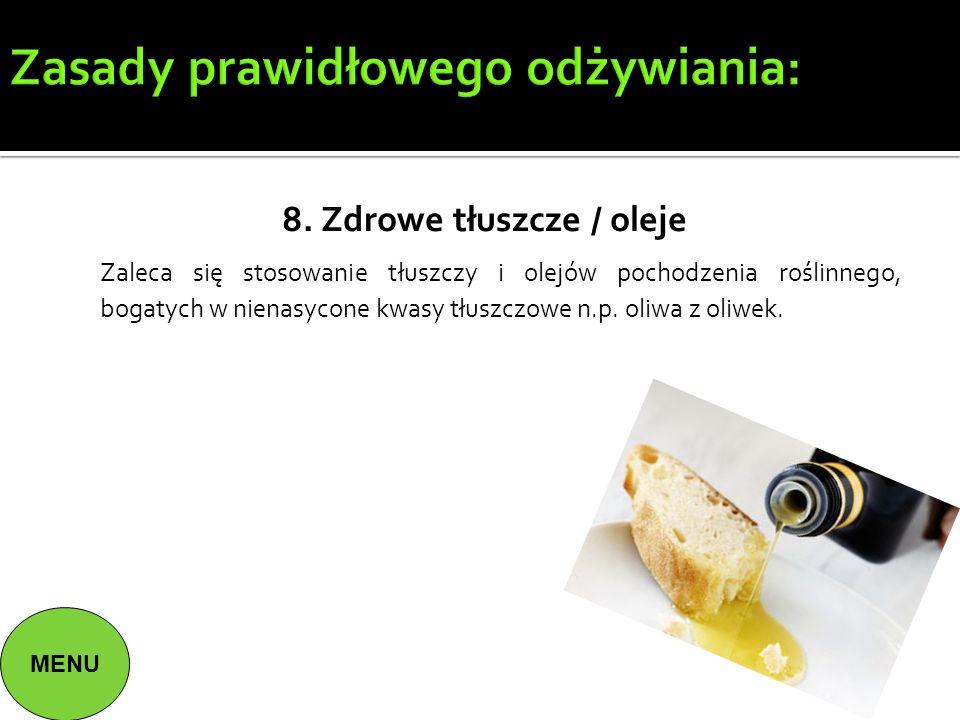 Zasady prawidłowego odżywiania: 8. Zdrowe tłuszcze / oleje Zaleca się stosowanie tłuszczy i olejów pochodzenia roślinnego, bogatych w nienasycone kwas
