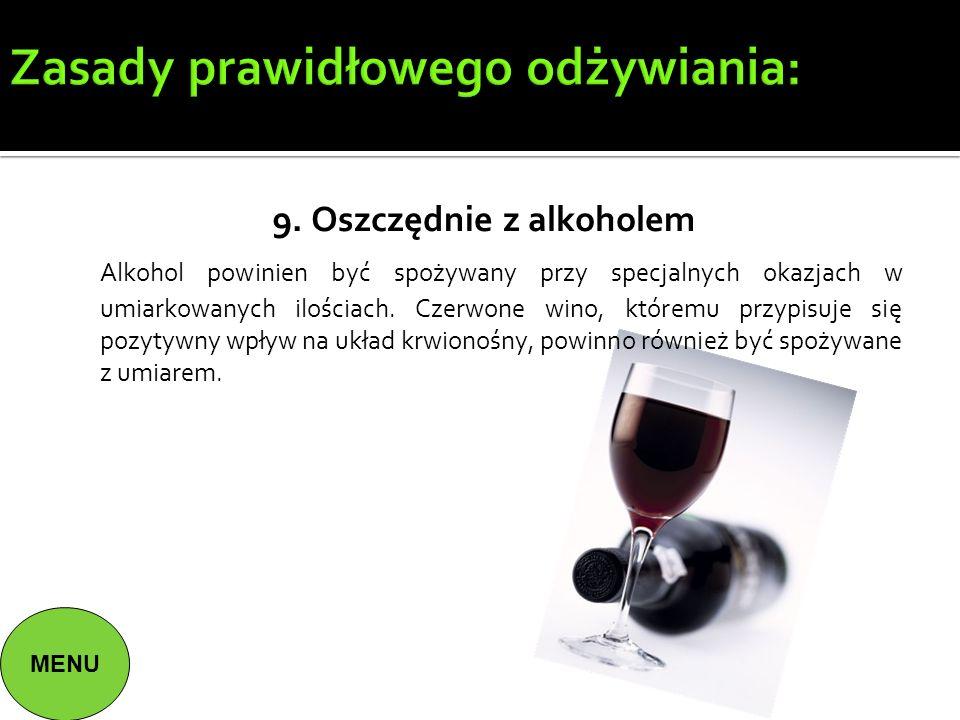 Zasady prawidłowego odżywiania: 9. Oszczędnie z alkoholem Alkohol powinien być spożywany przy specjalnych okazjach w umiarkowanych ilościach. Czerwone