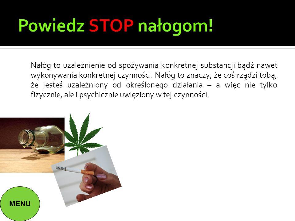 Powiedz STOP nałogom! Nałóg to uzależnienie od spożywania konkretnej substancji bądź nawet wykonywania konkretnej czynności. Nałóg to znaczy, że coś r