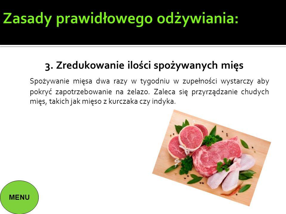 Zasady prawidłowego odżywiania: 3. Zredukowanie ilości spożywanych mięs Spożywanie mięsa dwa razy w tygodniu w zupełności wystarczy aby pokryć zapotrz