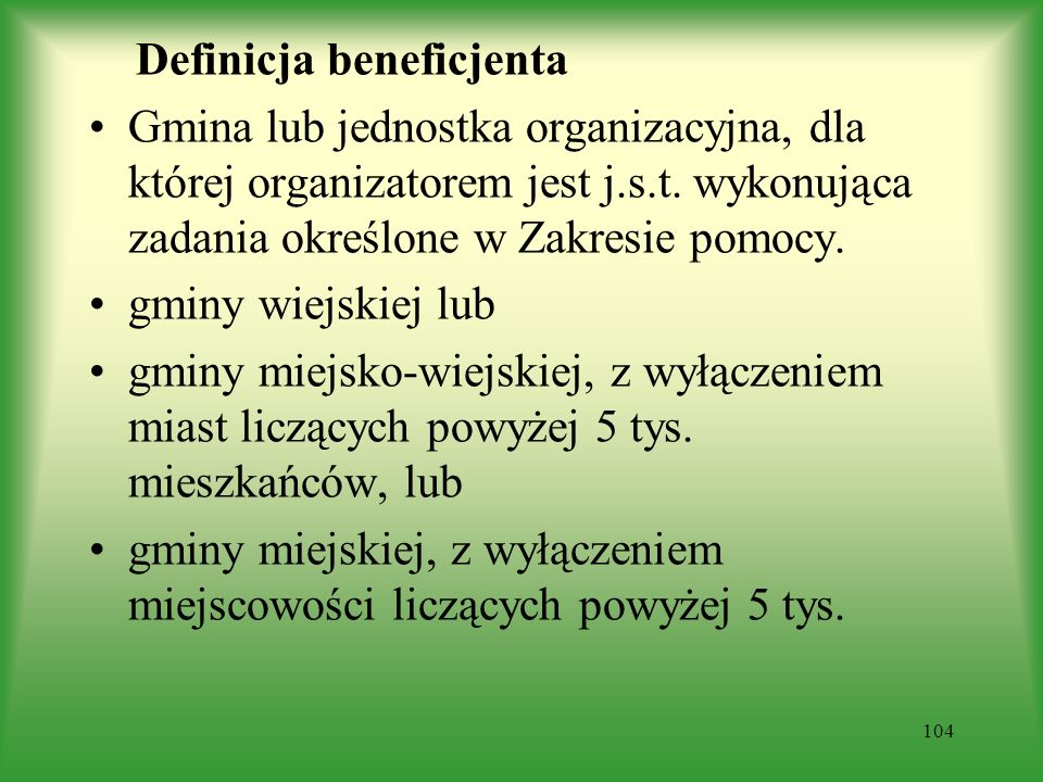 Definicja beneficjenta Gmina lub jednostka organizacyjna, dla której organizatorem jest j.s.t. wykonująca zadania określone w Zakresie pomocy. gminy w