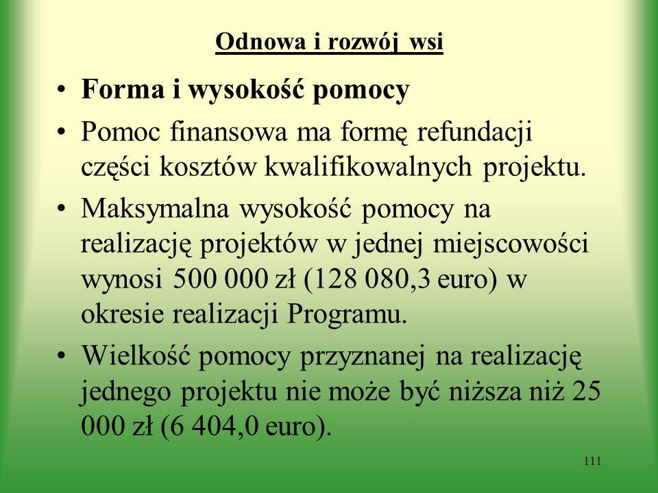 Odnowa i rozwój wsi Forma i wysokość pomocy Pomoc finansowa ma formę refundacji części kosztów kwalifikowalnych projektu. Maksymalna wysokość pomocy n
