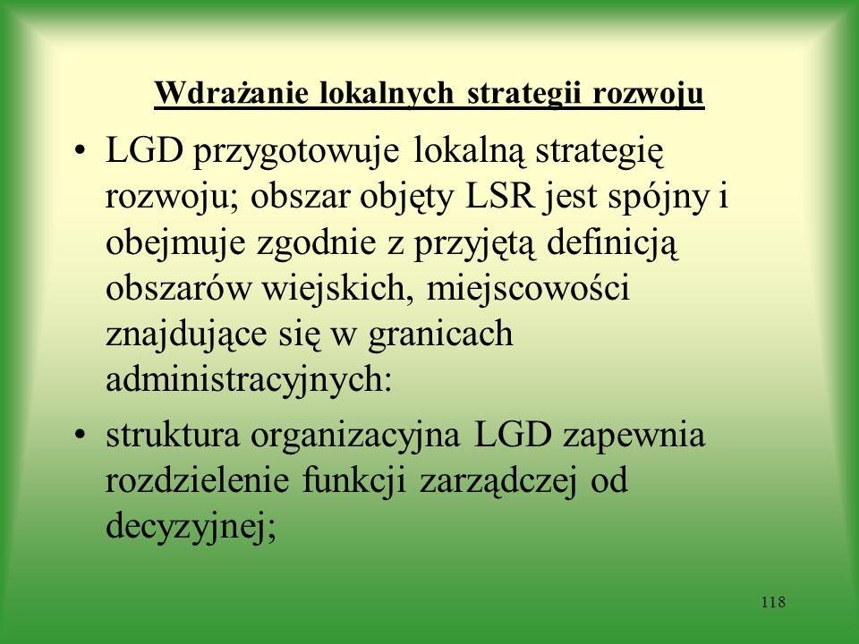 Wdrażanie lokalnych strategii rozwoju LGD przygotowuje lokalną strategię rozwoju; obszar objęty LSR jest spójny i obejmuje zgodnie z przyjętą definicj