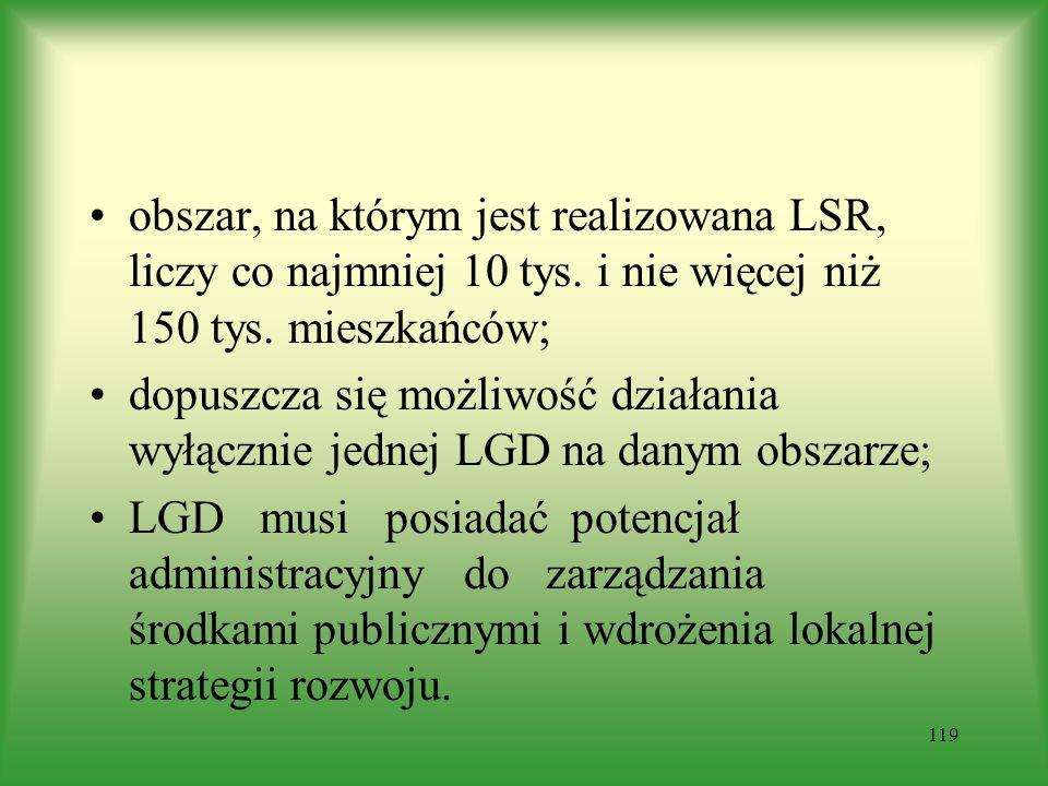 obszar, na którym jest realizowana LSR, liczy co najmniej 10 tys. i nie więcej niż 150 tys. mieszkańców; dopuszcza się możliwość działania wyłącznie j