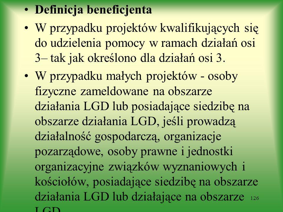 Definicja beneficjenta W przypadku projektów kwalifikujących się do udzielenia pomocy w ramach działań osi 3– tak jak określono dla działań osi 3. W p