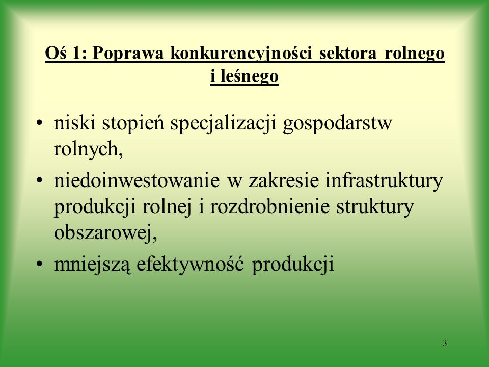 Oś 1: Poprawa konkurencyjności sektora rolnego i leśnego presja konkurencyja ze strony producentów z innych krajów unijnych oraz krajów trzecich.