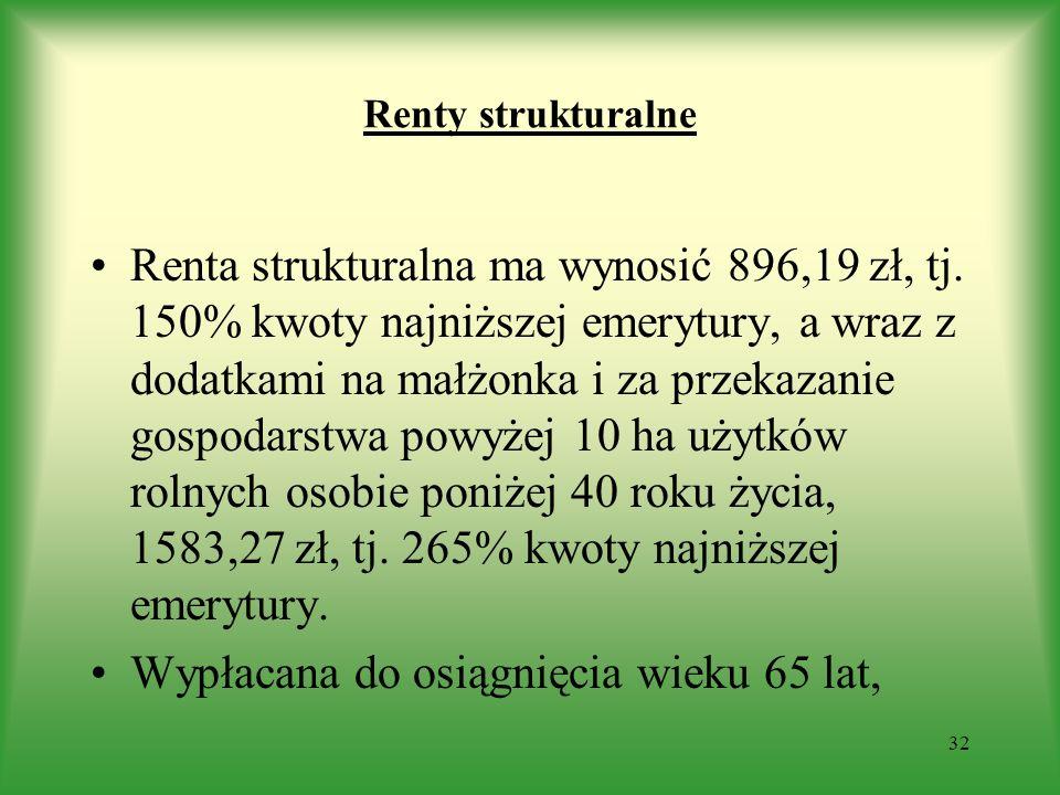 Renty strukturalne Renta strukturalna ma wynosić 896,19 zł, tj. 150% kwoty najniższej emerytury, a wraz z dodatkami na małżonka i za przekazanie gospo