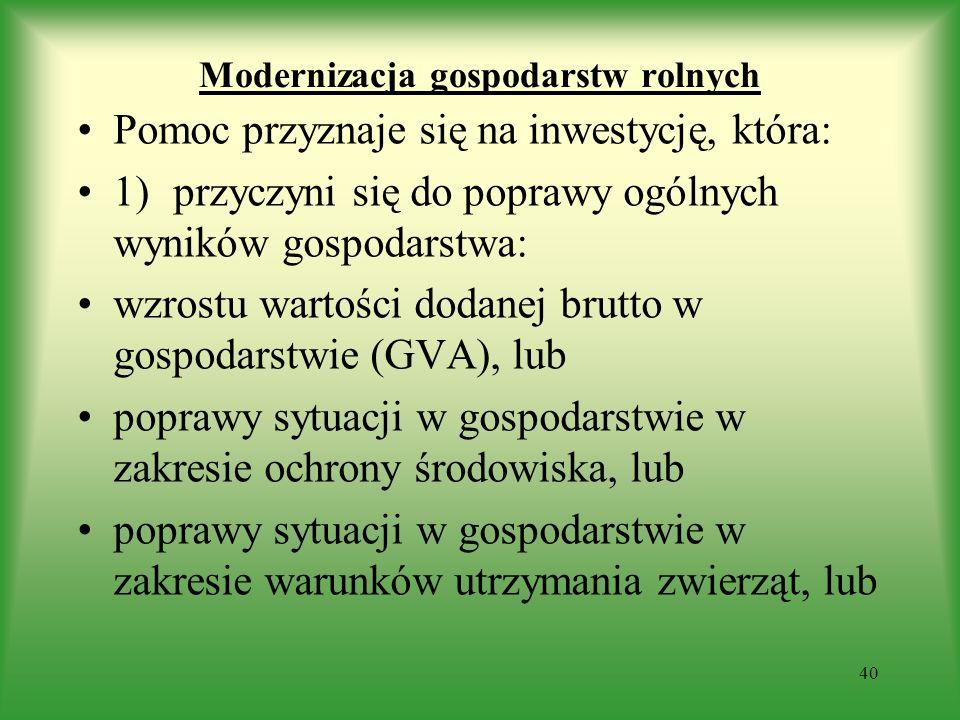 Modernizacja gospodarstw rolnych Pomoc przyznaje się na inwestycję, która: 1)przyczyni się do poprawy ogólnych wyników gospodarstwa: wzrostu wartości