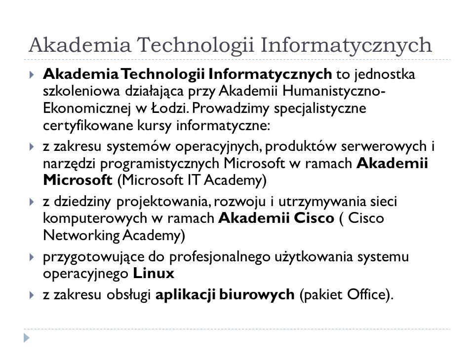 Akademia Technologii Informatycznych Akademia Technologii Informatycznych to jednostka szkoleniowa działająca przy Akademii Humanistyczno- Ekonomicznej w Łodzi.
