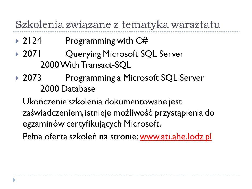 Szkolenia związane z tematyką warsztatu 2124Programming with C# 2071Querying Microsoft SQL Server 2000 With Transact-SQL 2073Programming a Microsoft SQL Server 2000 Database Ukończenie szkolenia dokumentowane jest zaświadczeniem, istnieje możliwość przystąpienia do egzaminów certyfikujących Microsoft.
