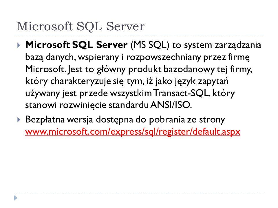 Microsoft SQL Server Microsoft SQL Server (MS SQL) to system zarządzania bazą danych, wspierany i rozpowszechniany przez firmę Microsoft.