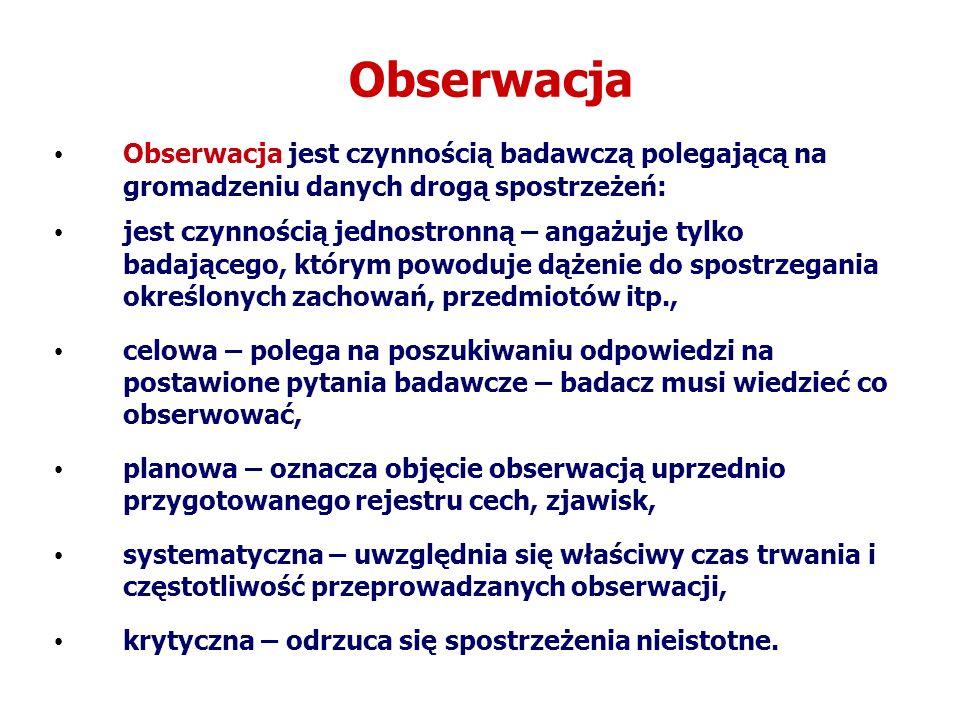 Obserwacja Obserwacja jest czynnością badawczą polegającą na gromadzeniu danych drogą spostrzeżeń: jest czynnością jednostronną – angażuje tylko badaj