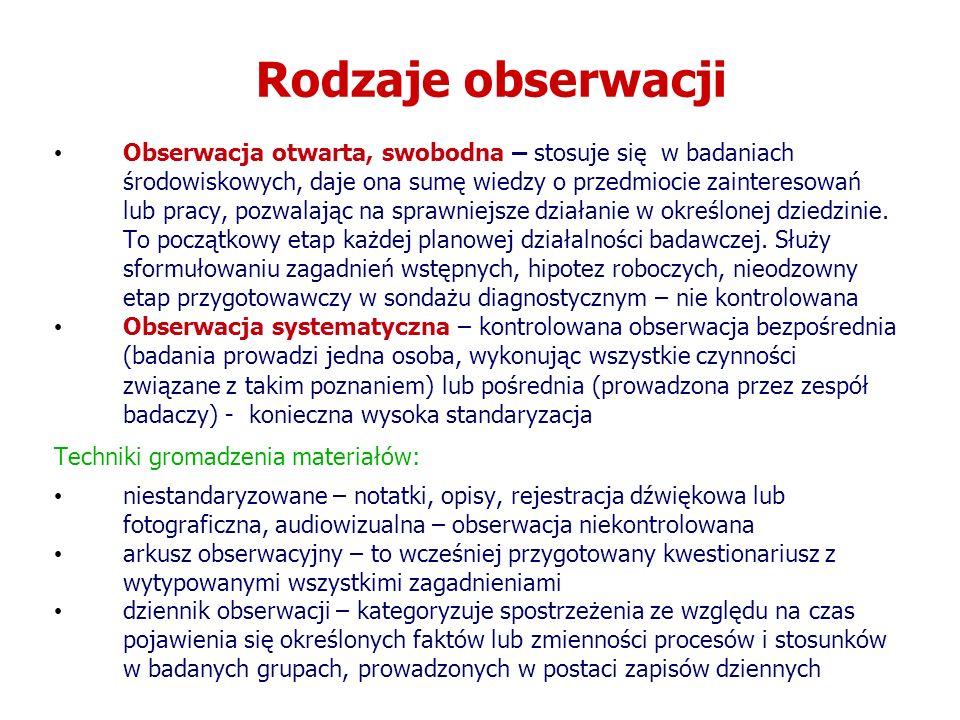 Rodzaje obserwacji Obserwacja otwarta, swobodna – stosuje się w badaniach środowiskowych, daje ona sumę wiedzy o przedmiocie zainteresowań lub pracy,