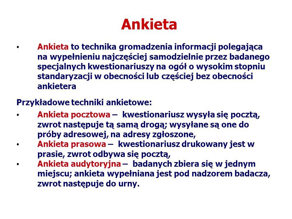 Ankieta Ankieta to technika gromadzenia informacji polegająca na wypełnieniu najczęściej samodzielnie przez badanego specjalnych kwestionariuszy na og