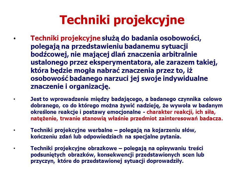 Techniki projekcyjne Techniki projekcyjne służą do badania osobowości, polegają na przedstawieniu badanemu sytuacji bodźcowej, nie mającej dlań znaczenia arbitralnie ustalonego przez eksperymentatora, ale zarazem takiej, która będzie mogła nabrać znaczenia przez to, iż osobowość badanego narzuci jej swoje indywidualne znaczenie i organizację.