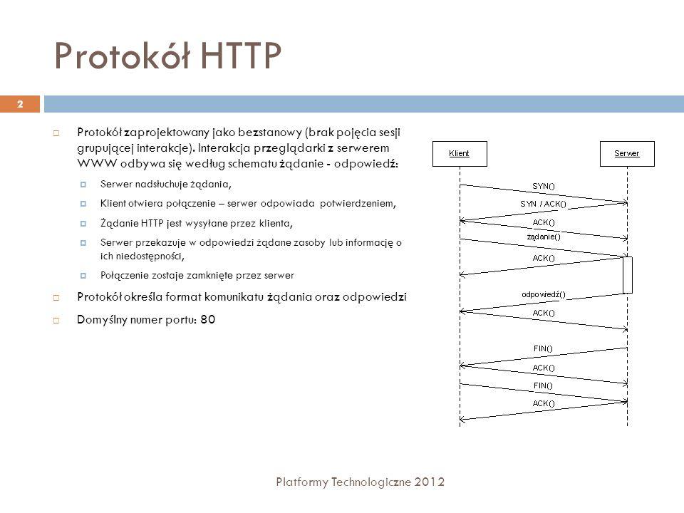 Protokół HTTP Protokół zaprojektowany jako bezstanowy (brak pojęcia sesji grupującej interakcje). Interakcja przeglądarki z serwerem WWW odbywa się we
