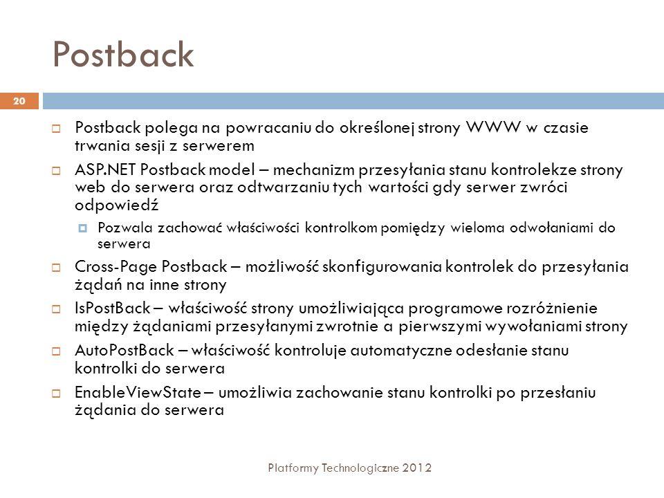 Postback Platformy Technologiczne 2012 20 Postback polega na powracaniu do określonej strony WWW w czasie trwania sesji z serwerem ASP.NET Postback mo