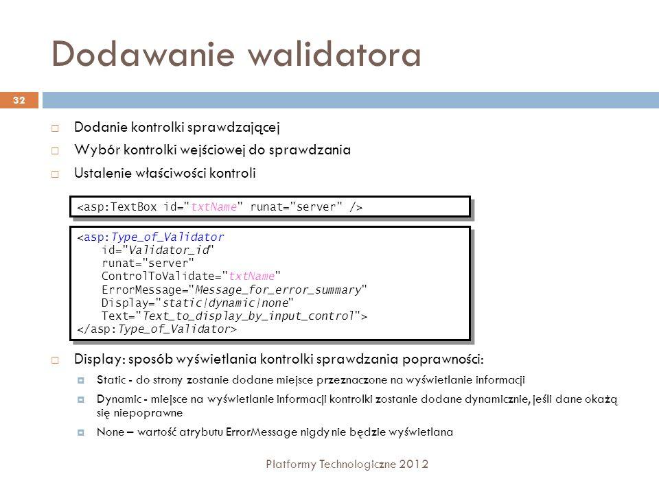 Dodawanie walidatora Platformy Technologiczne 2012 32 Dodanie kontrolki sprawdzającej Wybór kontrolki wejściowej do sprawdzania Ustalenie właściwości
