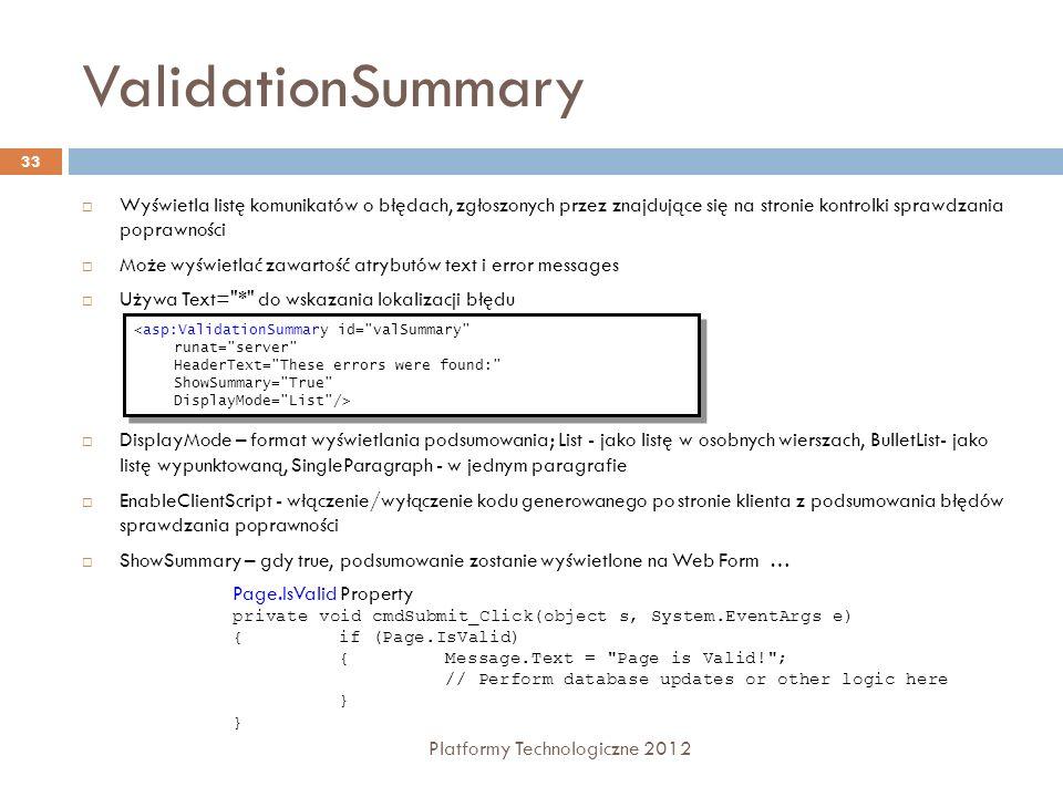 ValidationSummary Platformy Technologiczne 2012 33 Wyświetla listę komunikatów o błędach, zgłoszonych przez znajdujące się na stronie kontrolki sprawd