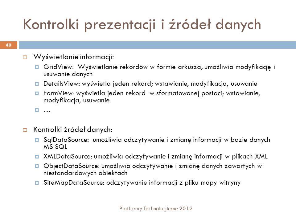 Kontrolki prezentacji i źródeł danych Platformy Technologiczne 2012 40 Wyświetlanie informacji: GridView: Wyświetlanie rekordów w formie arkusza, umoż