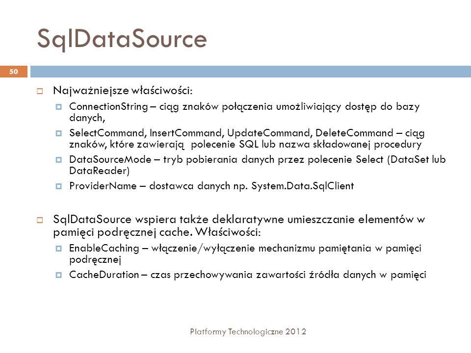SqlDataSource Platformy Technologiczne 2012 50 Najważniejsze właściwości: ConnectionString – ciąg znaków połączenia umożliwiający dostęp do bazy danyc