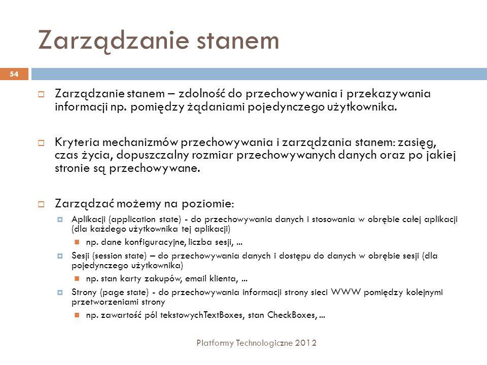 Zarządzanie stanem Platformy Technologiczne 2012 54 Zarządzanie stanem – zdolność do przechowywania i przekazywania informacji np. pomiędzy żądaniami
