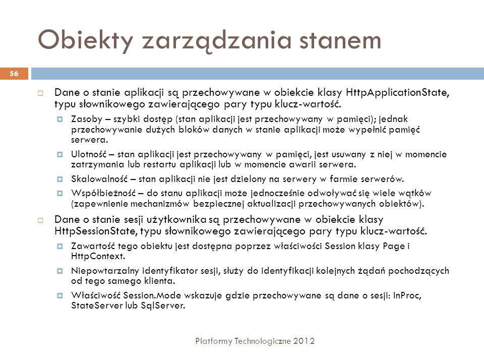 Obiekty zarządzania stanem Platformy Technologiczne 2012 56 Dane o stanie aplikacji są przechowywane w obiekcie klasy HttpApplicationState, typu słown
