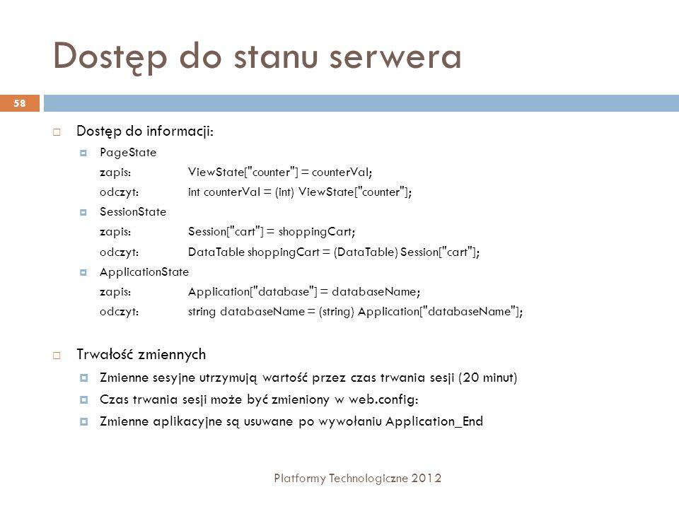 Dostęp do stanu serwera Platformy Technologiczne 2012 58 Dostęp do informacji: PageState zapis: ViewState[