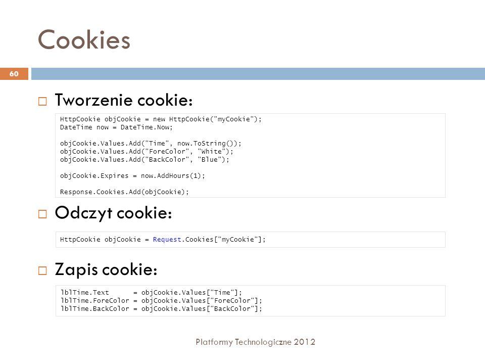 Cookies Platformy Technologiczne 2012 60 Tworzenie cookie: Odczyt cookie: Zapis cookie: HttpCookie objCookie = new HttpCookie(