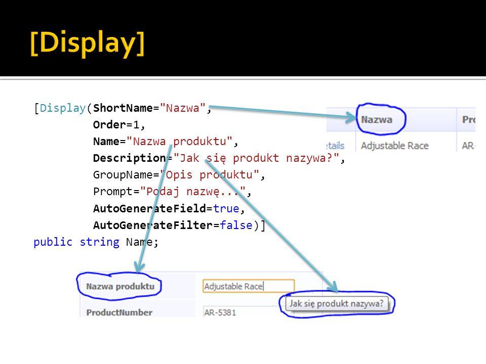 [Display(ShortName= Nazwa , Order=1, Name= Nazwa produktu , Description= Jak się produkt nazywa? , GroupName= Opis produktu , Prompt= Podaj nazwę... , AutoGenerateField=true, AutoGenerateFilter=false)] public string Name;