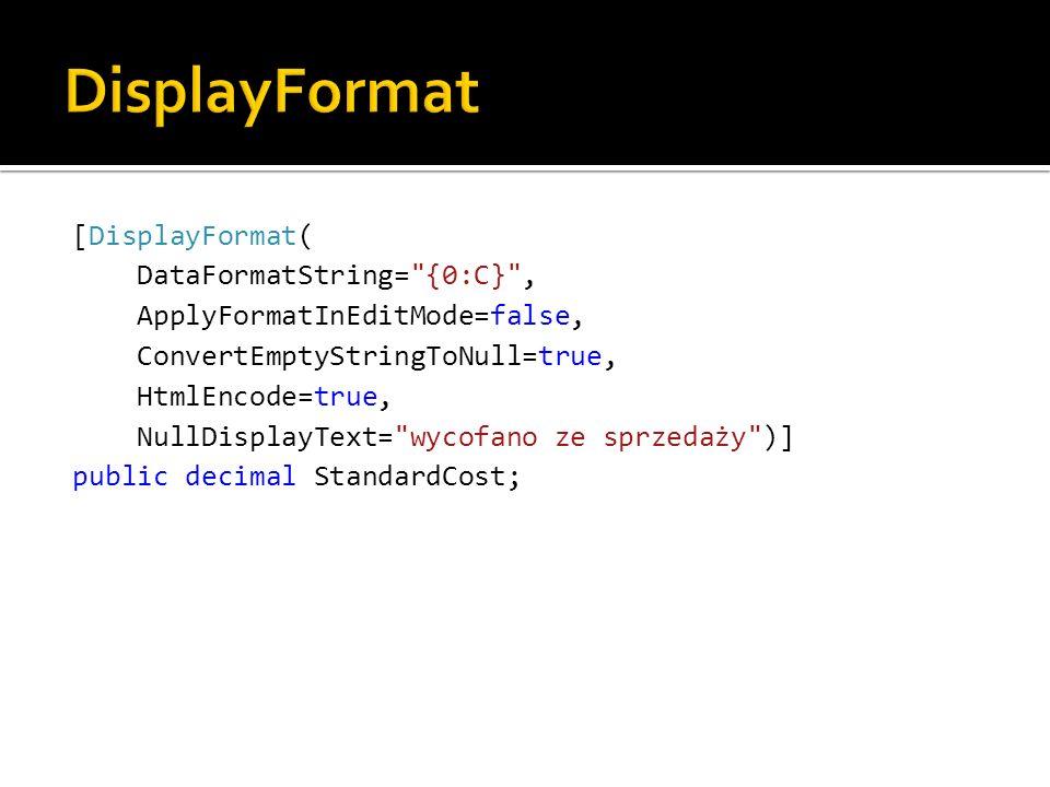 [DisplayFormat( DataFormatString= {0:C} , ApplyFormatInEditMode=false, ConvertEmptyStringToNull=true, HtmlEncode=true, NullDisplayText= wycofano ze sprzedaży )] public decimal StandardCost;