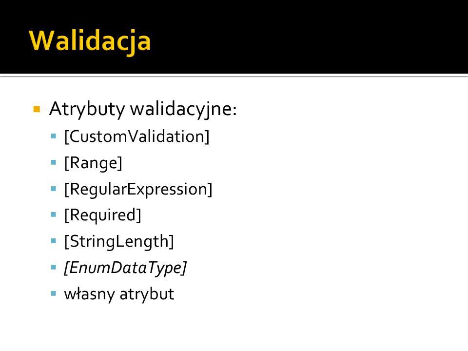 Atrybuty walidacyjne: [CustomValidation] [Range] [RegularExpression] [Required] [StringLength] [EnumDataType] własny atrybut