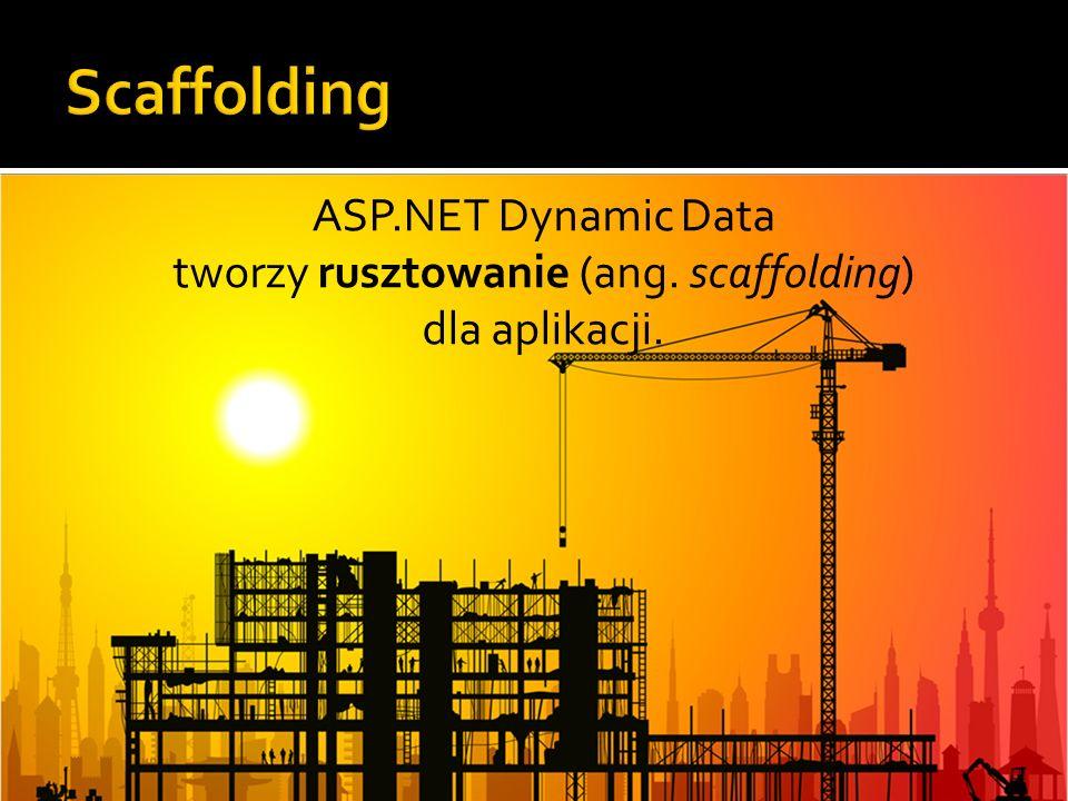 ASP.NET Dynamic Data tworzy rusztowanie (ang. scaffolding) dla aplikacji.